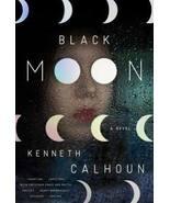 Black Moon: A Novel by Kenneth Calhoun  - $7.99