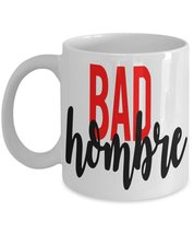 Bad Hombre Coffee Mug - $15.99