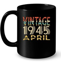 Retro Classic Vintage APRIL 1945 Aged 73 Years Old Awesome Gift Coffee Mug - $13.99+