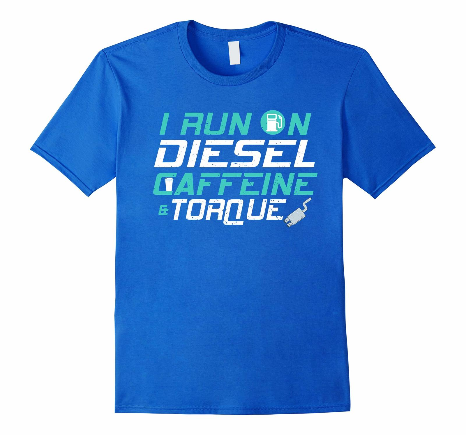 New Shirts - I Run On Diesel Caffeine Torque T-Shirt Funny Automobile Shirts Men