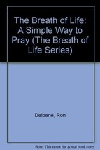 The Breath of Life: A Simple Way to Pray (The Breath of Life Series) Delbene, Ro