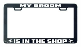 My broom is in the shop Witch Witches funny license plate frame tag holder - $5.99