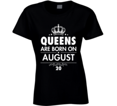 Queens Are Born On August 20 Birthday Gift T Shirt - $20.99+