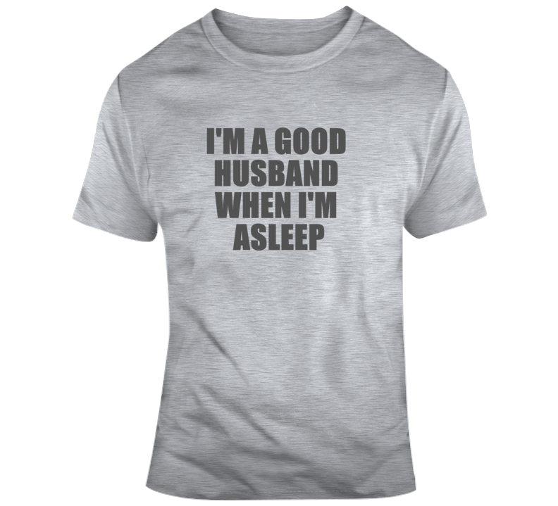 Primary image for I'm A Good Husband When Asleep Funny Husband Father T Shirt