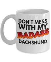 "Dachshund Coffee Mug ""Don't Mes With My Badass Dachshund Dog Mug"" This D... - $14.95"