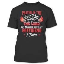 Messing With My Boyfriend Is The Best Way To Meet The Lord T Shirt, Love Shirt,  - $9.99+