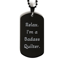 Relax. I'm a Badass Quilter. Black Dog Tag, Quilter Engraved Pendant Nec... - $19.75