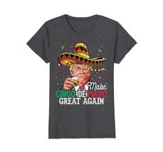 Dad Shirts - Make Cinco de Mayo Great Again T shirt Women Trump Sombrero... - $19.95