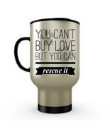 You Can't Buy Love...Cat Dog Rescue Mom Dad Gift Stainless Steel Travel Mug 14oz - £13.78 GBP