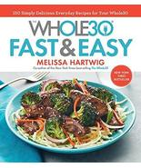 The Whole30 Fast & Easy Cookbook: 150 Simply Delicious Everyday Recipes ... - $34.99