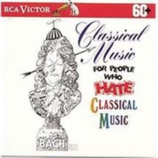 Classical Music for People Who Hate Classical Music Cd