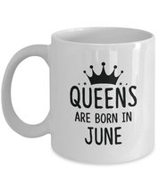 Queens are born in June Mug - Best Birthdays gifts for Women Girls Mom Wife - $13.95