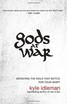 Gods at War: Defeating the Idols that Battle for Your Heart Idleman, Kyle image 1