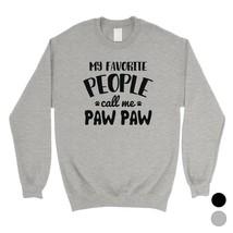 365 Printing Favorite People Paw Paw Mens/Unisex Fleece Sweatshirt Loyal... - $20.99+