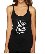 Women's Tank Top It Aint My Fault Trendy Cool Troublemaker Top - $19.94