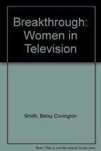 Breakthrough: Women in Television Smith, Betsy Covington