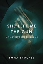 She Left Me the Gun: My Mother's Life Before Me [Hardcover] Brockes, Emma - $4.12