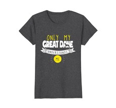 Great Dane T Shirt Only My Great Dane Understands Me - $19.99+