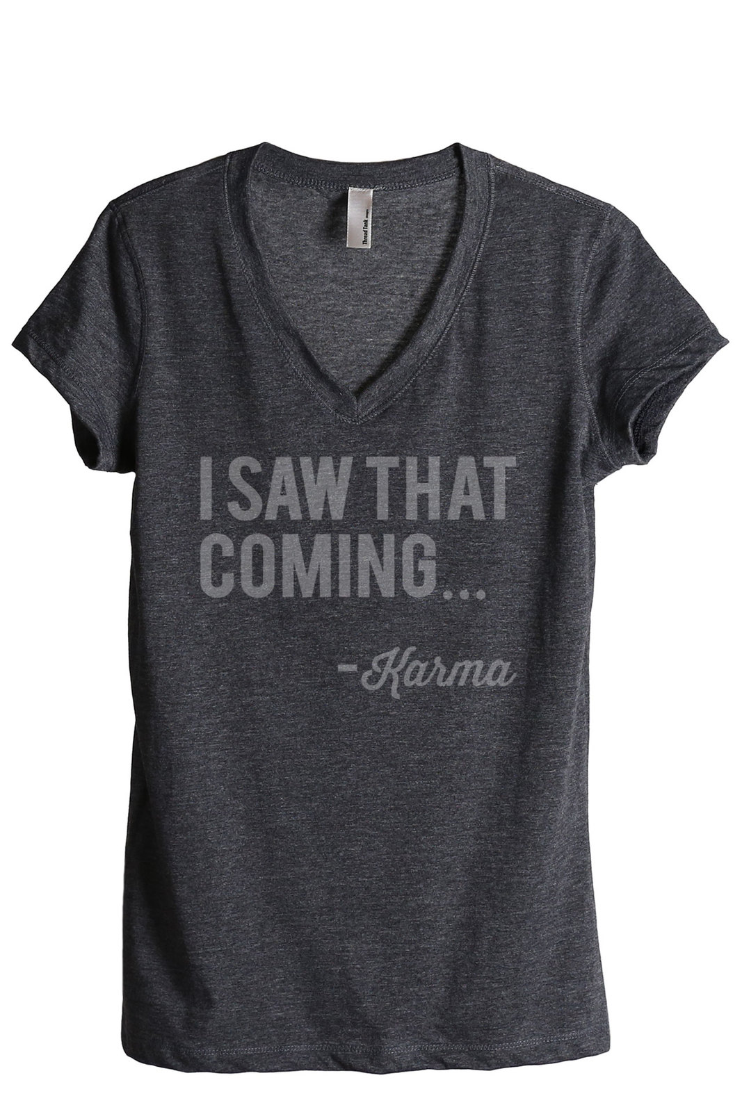 Thread Tank I Saw That Coming Karma Women's Relaxed V-Neck T-Shirt Tee Charcoal