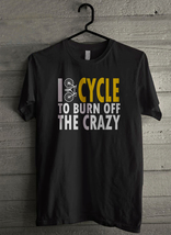 I Cycle To Burn Off The Crazy Men's T-Shirt - Custom (1711) - $19.12+
