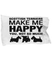 Scottish Terriers Make Me Happy Pillow Case - $9.75