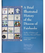 A Brief Illustrated History of the Diocese of Fairbanks by M - $50.00