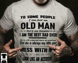 To People I'm Just An Old Man But To My Daughter I'm The Best Dad Men T-Shirt
