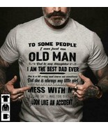 To People I'm Just An Old Man But To My Daughter I'm The Best Dad Men T-... - $16.82+