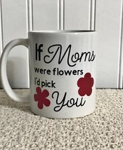 Moms Coffee cup, If moms were flowers mug, Custom Coffee Cup, Tea cup, M... - £7.08 GBP