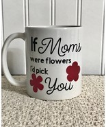 Moms Coffee cup, If moms were flowers mug, Custom Coffee Cup, Tea cup, M... - £6.94 GBP