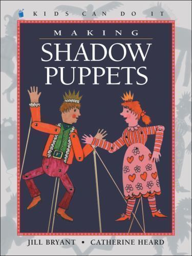 Primary image for Kids Can Do It: Making Shadow Puppets by Catherine Heard and Jill Bryant (2002,