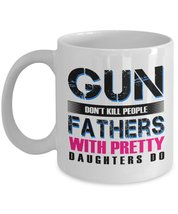 Father Coffee Mug - Gun don't kill people Fathers with pretty Daughters ... - $13.95