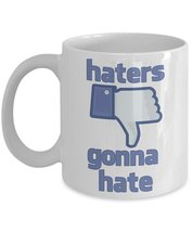 Haters Gonna Hate Coffee Mug - $15.99