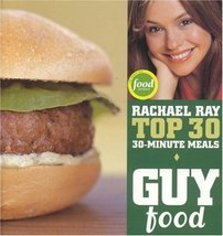 Guy Food: Rachael Ray's Top 30 30-Minute Meals Ray, Rachael - $1.92
