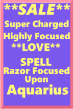 Powerful Love Spell Highly Charged Spell For Aquarius Magick for love  - $47.00