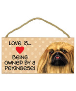 "Love is Being Owned by a Pekingese  Sign Plaque dog  10"" x 5"" gift - $10.95"