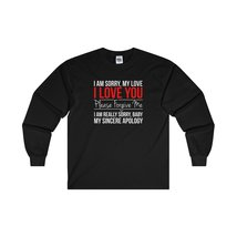 I Am Sorry Long Sleeve Shirt - $23.45