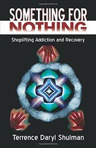 Something for Nothing: Shoplifting Addiction and Recovery [Paperback] Sh... - $13.49