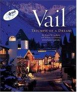 Vail: Triumph of a Dream Seibert, Peter W; Johnson, William Oscar and Ki... - $18.25