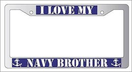 Chrome License Plate Frame I Love My Navy Brother(Blue) Auto Accessory 164