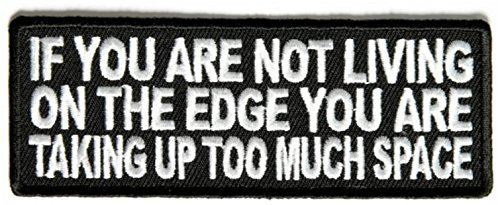 If You Are Not Living On The Edge You Are Taking Up Too Much Space Patch - 4x1.5