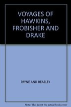 Voyages of Hawkins, Frbisher and Drake [Hardcover] Payne, E J (ed)