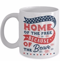 Patriotic Gift Coffee Mug Home of the Free Because of the Brave Military Veteran - $19.55+