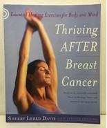 Thriving after Breast Cancer : Essential Healing Exercises for Body and ... - $14.80