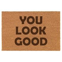 Coir Door Mat Entry Doormat You Look Good Funny - $24.74+