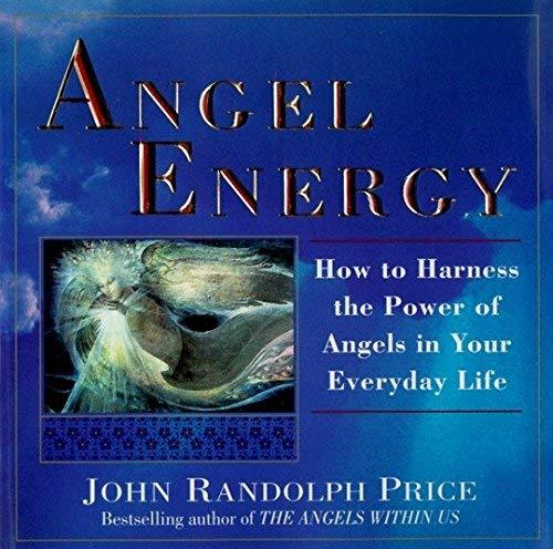 Angel Energy: How to Harness the Power of Angels in Your Everyday Life [Paperbac