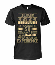 June 1961 I'm Not 58 I'm 18 With 40 Years Of Experience Men T-Shirt Blac... - $15.98+
