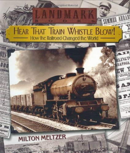 Primary image for Hear that Train Whistle Blow! How the Railroad Changed the World (Landmark Books