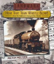 Hear that Train Whistle Blow! How the Railroad Changed the World (Landma... - $12.86