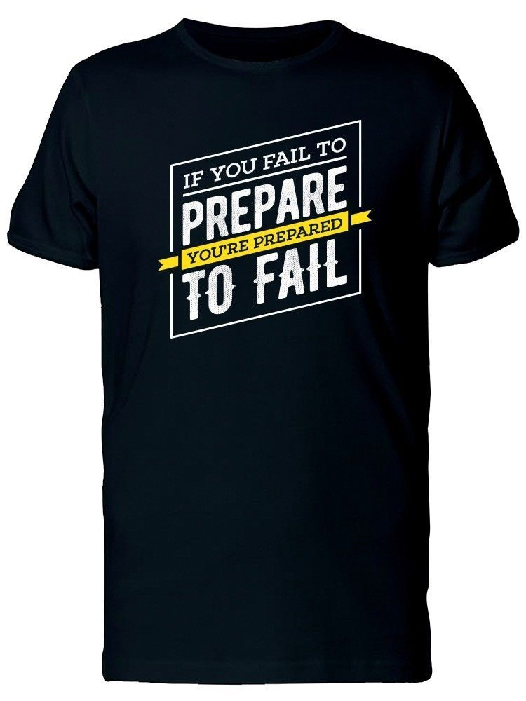 Primary image for Youre Prepared To Fail, Quote Men's Tee -Image by Shutterstock
